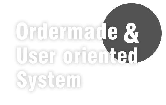 Order made & User Oriented System